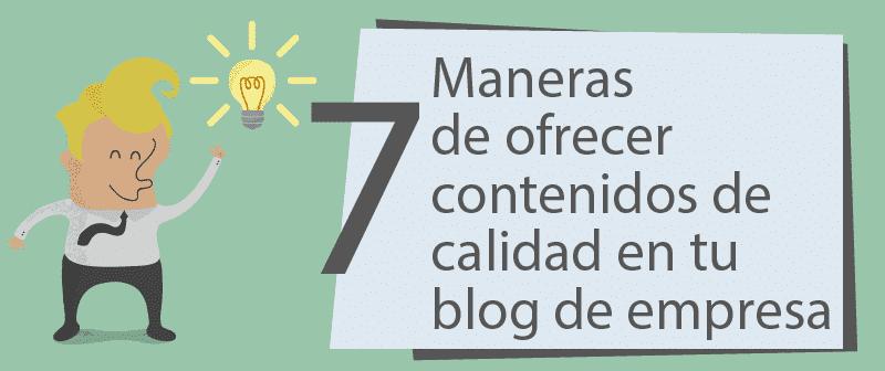 7 maneras de ofrecer contenidos de calidad en tu blog
